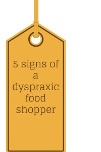 5 signs of a dyspraxic food shopper | the dyspraxic chef