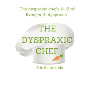 the dyspraxic chef - A - Z of living with dyspraxia A is for