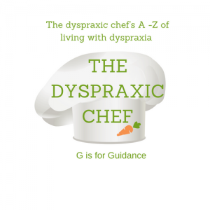 A - Z of living with dyspraxia G is for Guidence