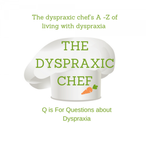 Q is for Questions about dyspraxia